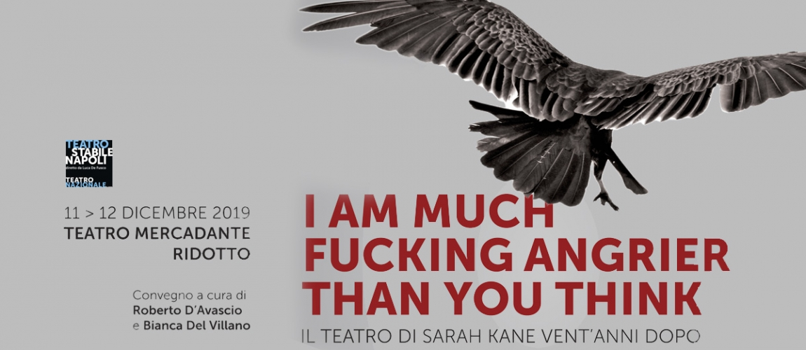 "Convegno ""I AM MUCH FUCKING ANGRIER THAN YOU THINK"": IL TEATRO DI SARAH KANE VENT'ANNI DOPO"